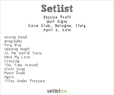 Jessica Pratt Setlist Covo Club, Bologna, Italy 2019, Quit Signs