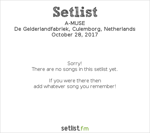 A-MUSE Setlist De Gelderlandfabriek, Culemborg, Netherlands 2017