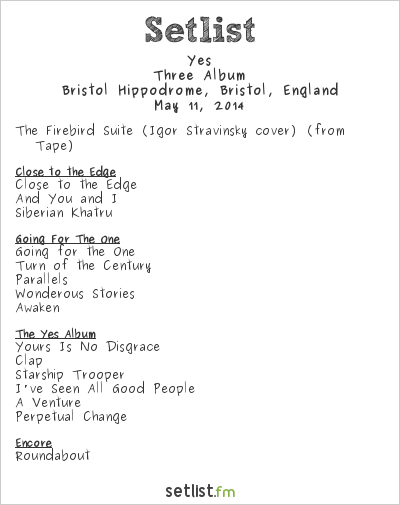 Yes Setlist Bristol Hippodrome, Bristol, England 2014, Three Album Tour
