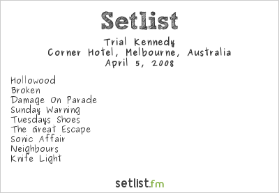 Trial Kennedy Setlist The Corner Hotel, Melbourne, Australia 2008