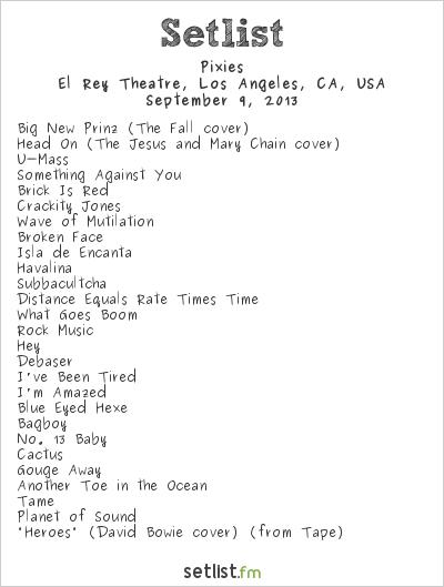 Pixies Setlist El Rey Theatre, Hollywood, CA, USA 2013