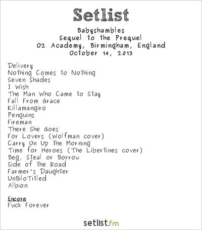 Babyshambles Setlist O2 Academy, Birmingham, England 2013, Sequel to the Prequel