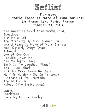 Morrissey Setlist Le Grand Rex, Paris, France 2014, World Peace Is None of Your Business