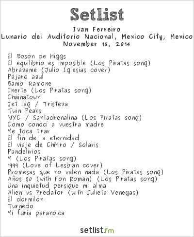 Iván Ferreiro Setlist Lunario del Auditorio Nacional, Mexico City, Mexico 2014