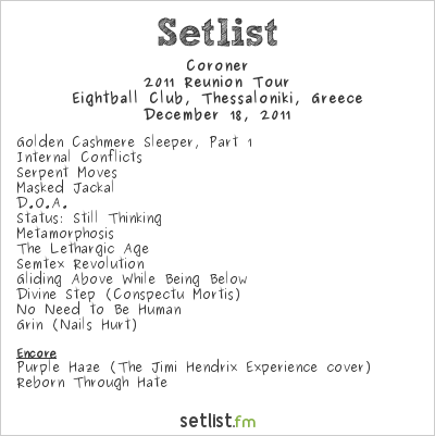 Coroner Setlist Eightball Club, Thessaloniki, Greece 2011, 2011 Reunion Tour