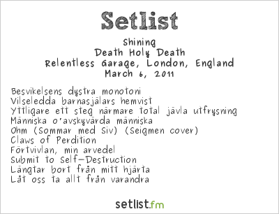 Shining Setlist Relentless Garage, London, England 2011, Death Holy Death