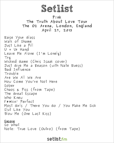 P!nk Setlist The O2 Arena, London, England 2013, The Truth About Love Tour