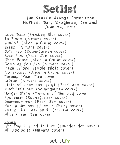 The Seattle Grunge Experience at McPhails Bar, Drogheda, Ireland Setlist