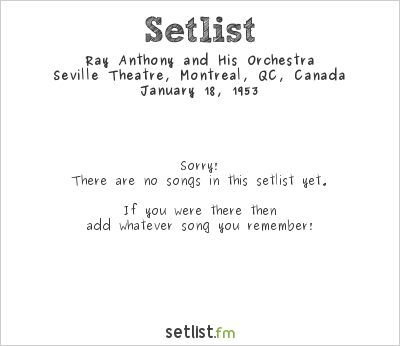 Ray Anthony and His Orchestra at Seville Theatre, Montreal, QC, Canada Setlist