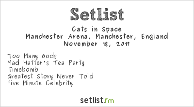 Cats in Space Setlist Manchester Arena, Manchester, England 2017