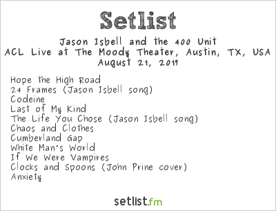 Jason Isbell and the 400 Unit Setlist ACL Live at The Moody Theater, Austin, TX, USA 2017