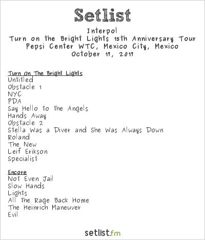 Interpol Setlist Pepsi Center WTC, Mexico City, Mexico 2017, Turn on the Bright Lights 15th Anniversary Tour
