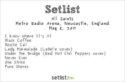 All Saints Setlist Metro Radio Arena, Newcastle, England 2017