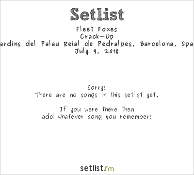 Fleet Foxes Setlist Festival Jardins Pedralbes 2018 2018, Crack-Up Tour