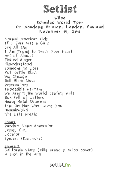 Wilco Setlist O2 Academy Brixton, London, England 2016, Schmilco World Tour