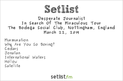 Desperate Journalist Setlist The Bodega Social Club, Nottingham, England 2019, In Search Of The Miraculous Tour
