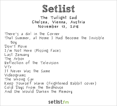 The Twilight Sad Setlist Chelsea, Vienna, Austria 2018
