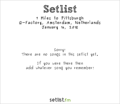7 Miles to Pittsburgh Setlist Q-Factory, Amsterdam, Netherlands 2018