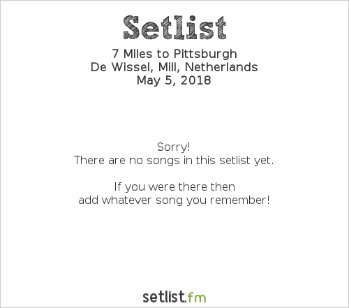7 Miles to Pittsburgh Setlist De Wissel, Mill, Netherlands 2018