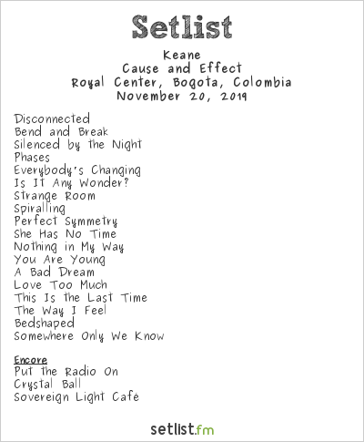 Keane Setlist Royal Center, Bogotá, Colombia 2019, Cause and Effect
