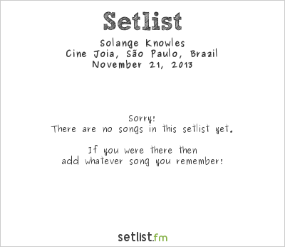 Solange Knowles Setlist Cine Jóia, São Paulo, Brazil 2013