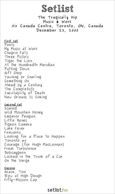 The Tragically Hip Setlist Air Canada Centre, Toronto, ON, Canada 2000, Music @ Work