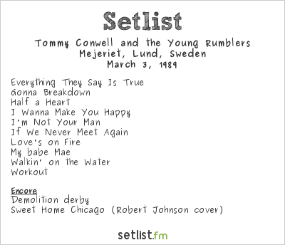 Tommy Conwell and the Young Rumblers Setlist Mejeriet, Lund, Sweden 1989