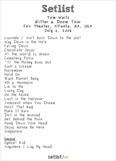 Tom Waits Setlist Fox Theater, Atlanta, GA, USA 2008, Glitter & Doom Tour