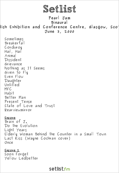 Pearl Jam Setlist Scottish Exhibition and Conference Centre, Glasgow, Scotland 2000, Binaural