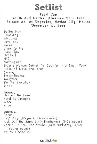 Pearl Jam Setlist Palacio de los Deportes, Mexico City, Mexico 2005, 2005 South And Central American Tour
