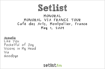 MONORAL Setlist Montpellier, Montpellier, France 2009, MONORAL VIA FRANCE TOUR
