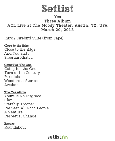 Yes Setlist The Moody Theater, Austin, TX, USA 2013, Three Album Tour