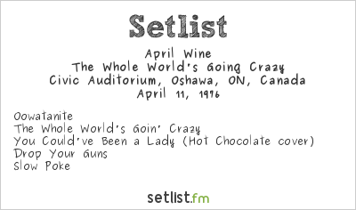 April Wine Setlist Civic Auditorium, Oshawa, ON, Canada 1976, The Whole World's Going Crazy