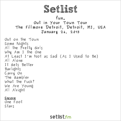 fun. Setlist The Fillmore Detroit, Detroit, MI, USA 2013, Out in Your Town Tour