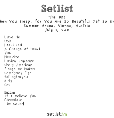 The 1975 Setlist Sommer Arena, Vienna, Austria 2017, I Like It When You Sleep, for You Are So Beautiful Yet So Unaware of It