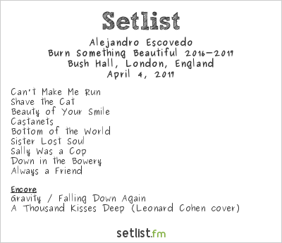 Alejandro Escovedo Setlist Bush Hall, London, England, Burn Something Beautiful 2016-2017
