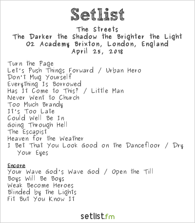 The Streets Setlist O2 Academy Brixton, London, England 2018, The Darker the Shadow the Brighter the Light