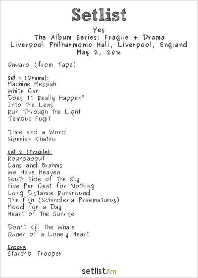 Yes Setlist Philharmonic Hall, Liverpool, England 2016, The Album Series: Fragile + Drama