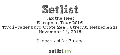 Tax the Heat Setlist TivoliVredenburg Grote Zaal, Utrecht, Netherlands, European Tour 2016