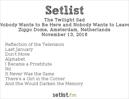The Twilight Sad Setlist Ziggo Dome, Amsterdam, Netherlands 2016, Nobody Wants to Be Here and Nobody Wants to Leave