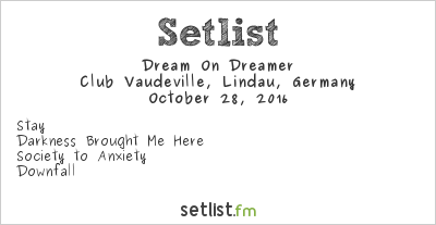 Dream On Dreamer Setlist Club Vaudeville, Lindau, Germany 2016