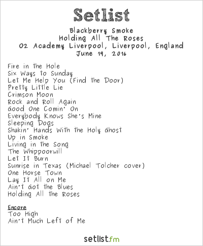 Blackberry Smoke Setlist O2 Academy Liverpool, Liverpool, England 2016, Holding All the Roses