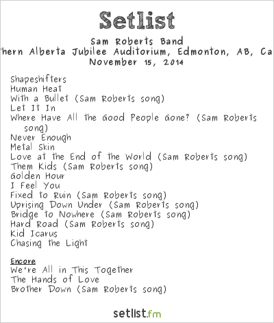Sam Roberts Band Setlist Northern Alberta Jubilee Auditorium, Edmonton, AB, Canada 2014