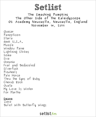 The Smashing Pumpkins Setlist O2 Academy Newcastle, Newcastle upon Tyne, England 2011, The Other Side of the Kaleidyscope Tour