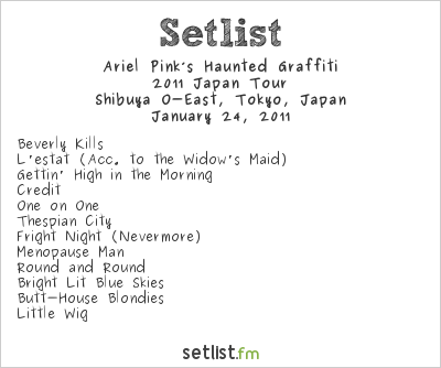Ariel Pink's Haunted Graffiti Setlist Shibuya O-East, Shibuya, Japan 2011, 2011 Japan Tour