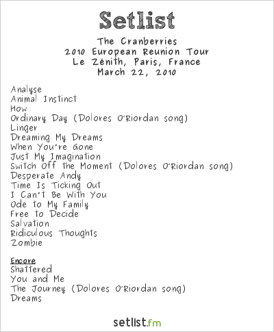 The Cranberries Setlist Le Zénith, Paris, France 2010, 2010 Reunion Tour