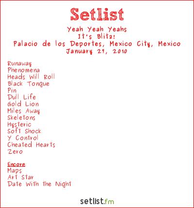 Yeah Yeah Yeahs Setlist Palacio de los Deportes, Mexico City, Mexico 2010, It's Blitz Tour