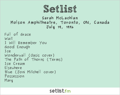 Sarah McLachlan Setlist Molson Amphitheatre, Toronto, ON, Canada 1996