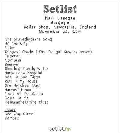 Mark Lanegan Setlist The Boiler Shop, Newcastle, England 2017, Gargoyle