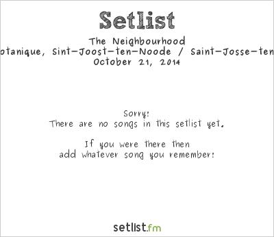 The Neighbourhood at L'Orangerie du Botanique, Sint-Joost-ten-Noode / Saint-Josse-ten-Noode, Belgium Setlist